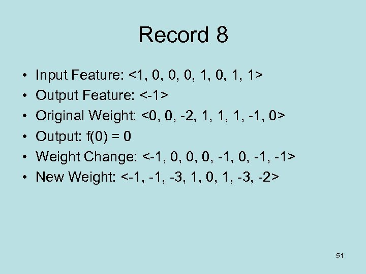 Record 8 • • • Input Feature: <1, 0, 0, 0, 1, 1> Output