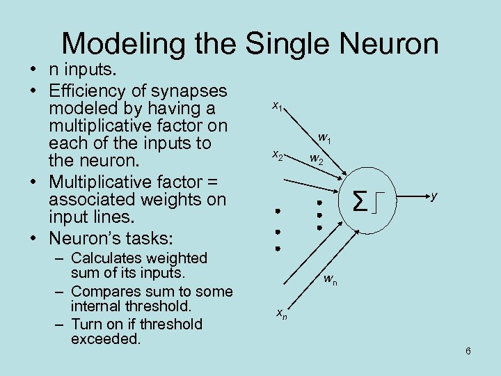 Modeling the Single Neuron • n inputs. • Efficiency of synapses modeled by having