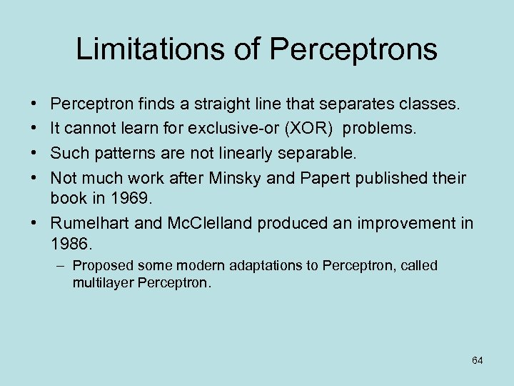 Limitations of Perceptrons • • Perceptron finds a straight line that separates classes. It