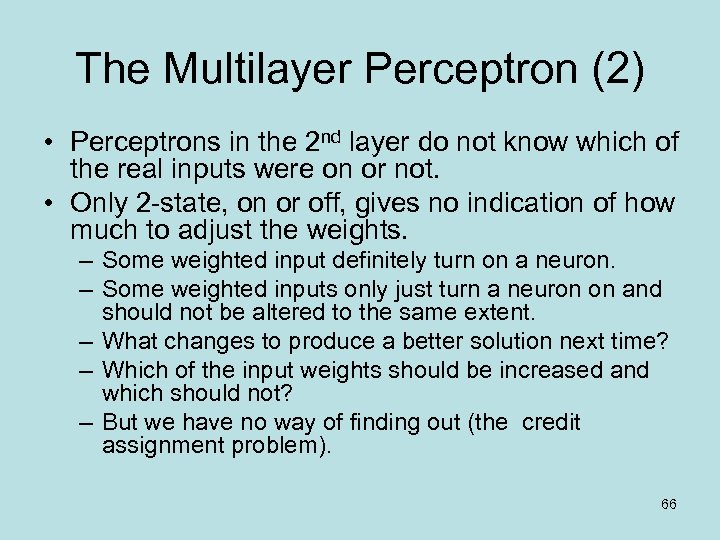 The Multilayer Perceptron (2) • Perceptrons in the 2 nd layer do not know