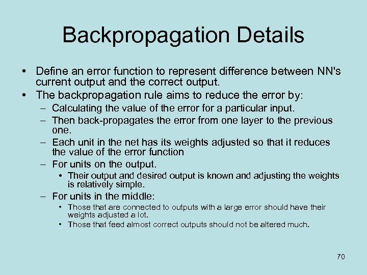 Backpropagation Details • Define an error function to represent difference between NN's current output