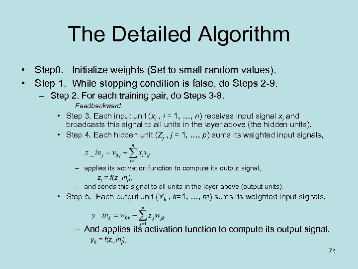 The Detailed Algorithm • Step 0. Initialize weights (Set to small random values). •