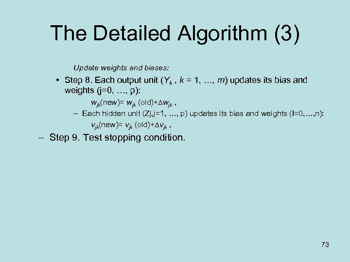 The Detailed Algorithm (3) Update weights and biases: • Step 8. Each output unit