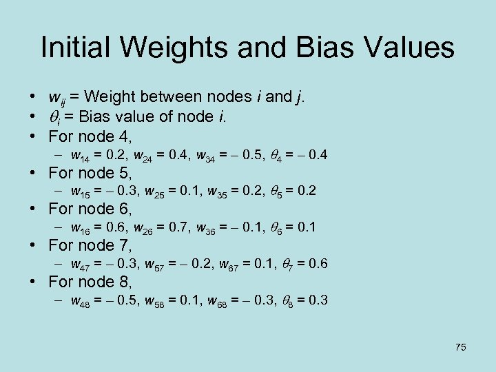 Initial Weights and Bias Values • wij = Weight between nodes i and j.