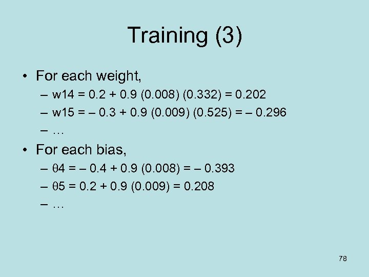 Training (3) • For each weight, – w 14 = 0. 2 + 0.