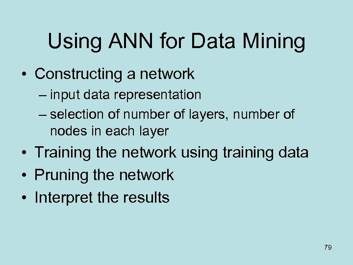 Using ANN for Data Mining • Constructing a network – input data representation –
