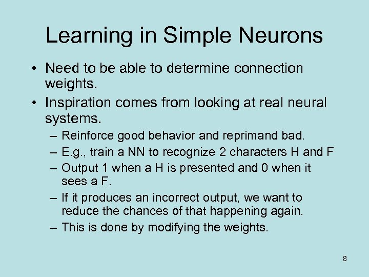 Learning in Simple Neurons • Need to be able to determine connection weights. •
