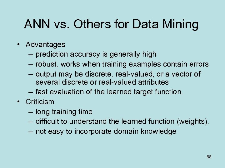 ANN vs. Others for Data Mining • Advantages – prediction accuracy is generally high