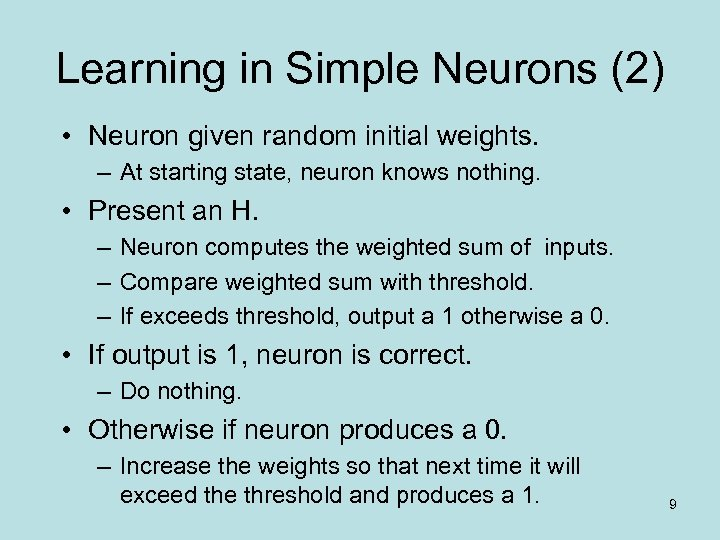 Learning in Simple Neurons (2) • Neuron given random initial weights. – At starting