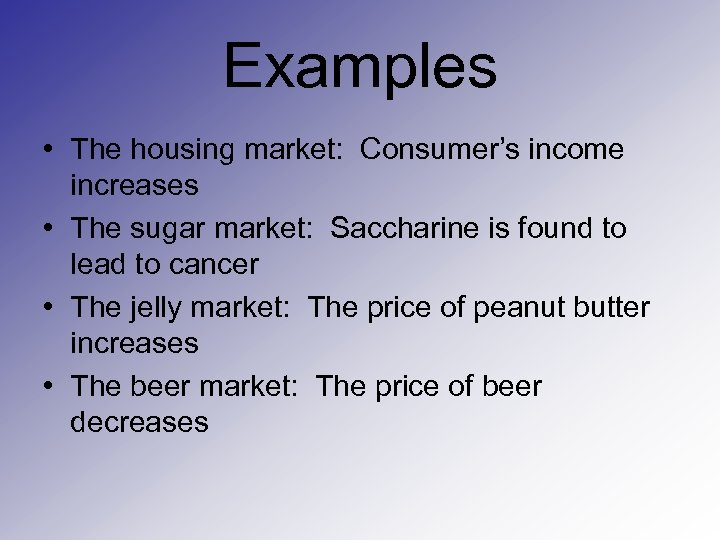 Examples • The housing market: Consumer's income increases • The sugar market: Saccharine is