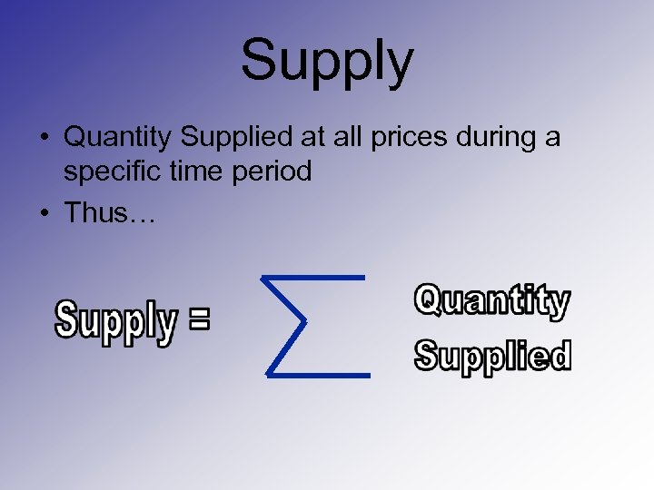 Supply • Quantity Supplied at all prices during a specific time period • Thus…
