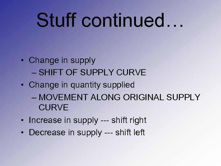 Stuff continued… • Change in supply – SHIFT OF SUPPLY CURVE • Change in