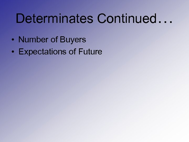 Determinates Continued… • Number of Buyers • Expectations of Future