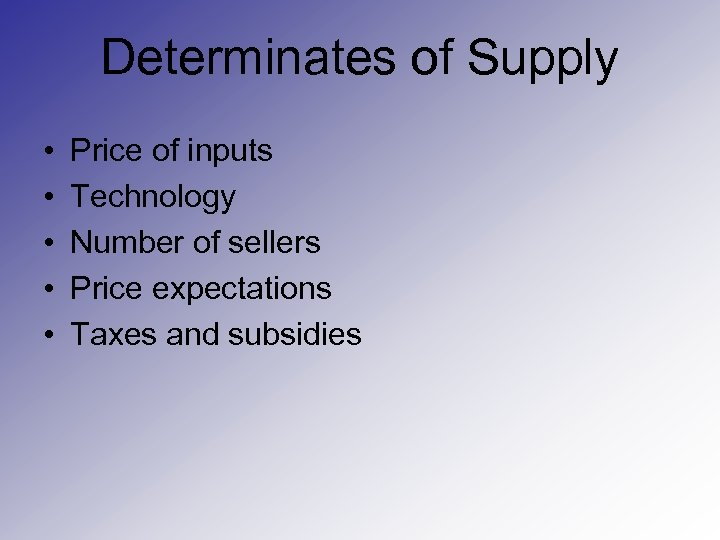 Determinates of Supply • • • Price of inputs Technology Number of sellers Price