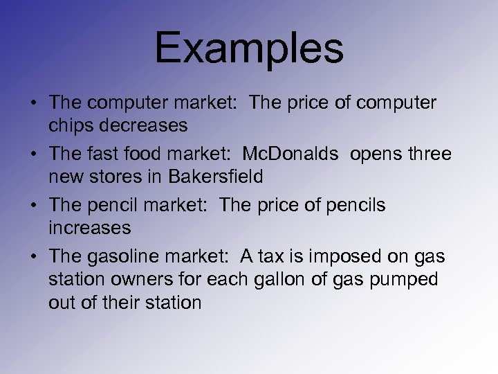Examples • The computer market: The price of computer chips decreases • The fast