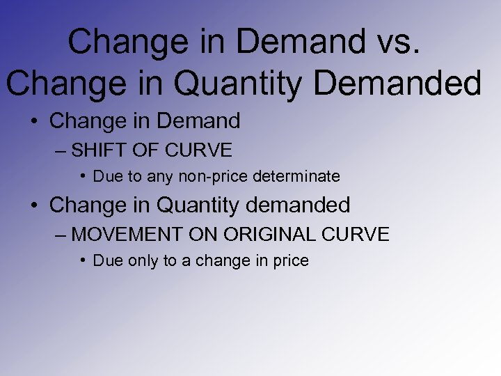 Change in Demand vs. Change in Quantity Demanded • Change in Demand – SHIFT