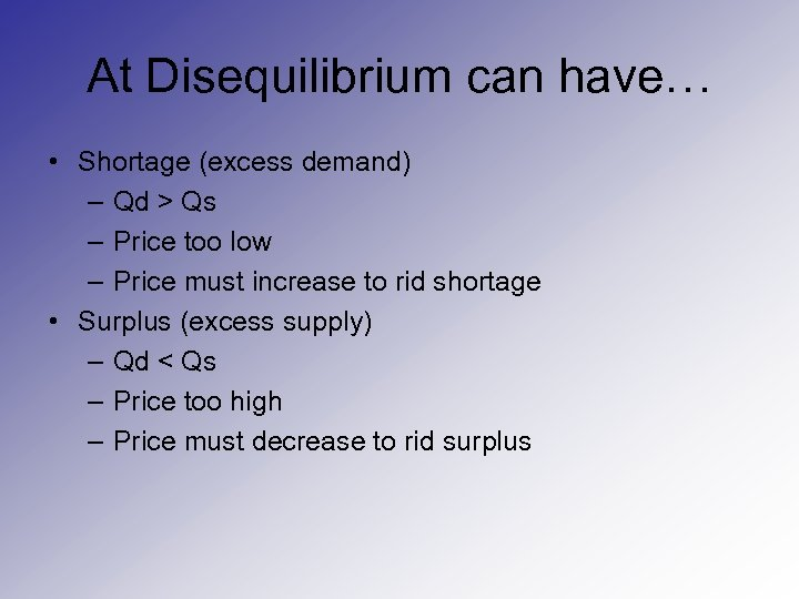 At Disequilibrium can have… • Shortage (excess demand) – Qd > Qs – Price