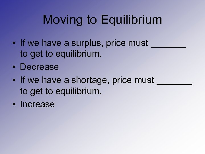 Moving to Equilibrium • If we have a surplus, price must _______ to get