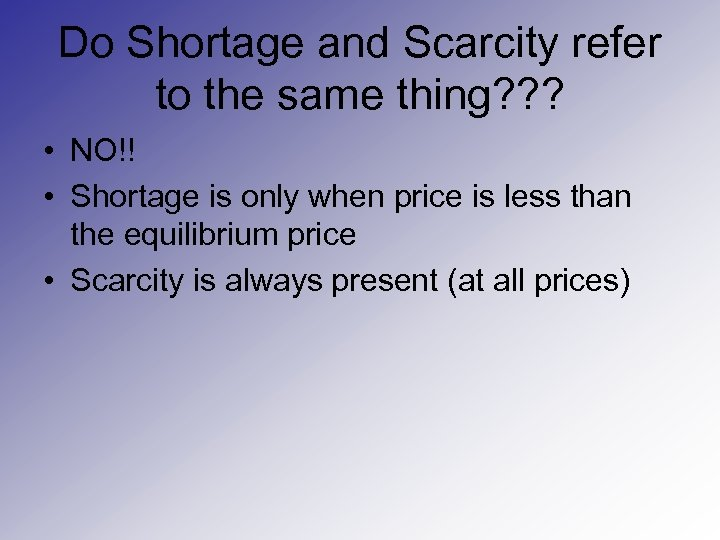 Do Shortage and Scarcity refer to the same thing? ? ? • NO!! •