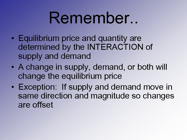 Remember. . • Equilibrium price and quantity are determined by the INTERACTION of supply