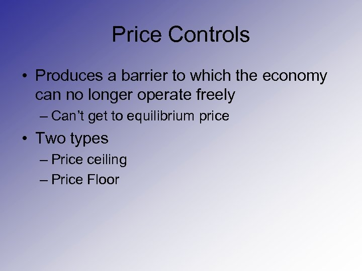 Price Controls • Produces a barrier to which the economy can no longer operate