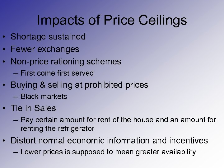 Impacts of Price Ceilings • Shortage sustained • Fewer exchanges • Non-price rationing schemes