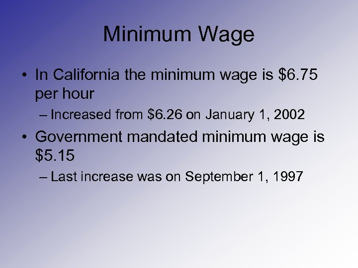 Minimum Wage • In California the minimum wage is $6. 75 per hour –