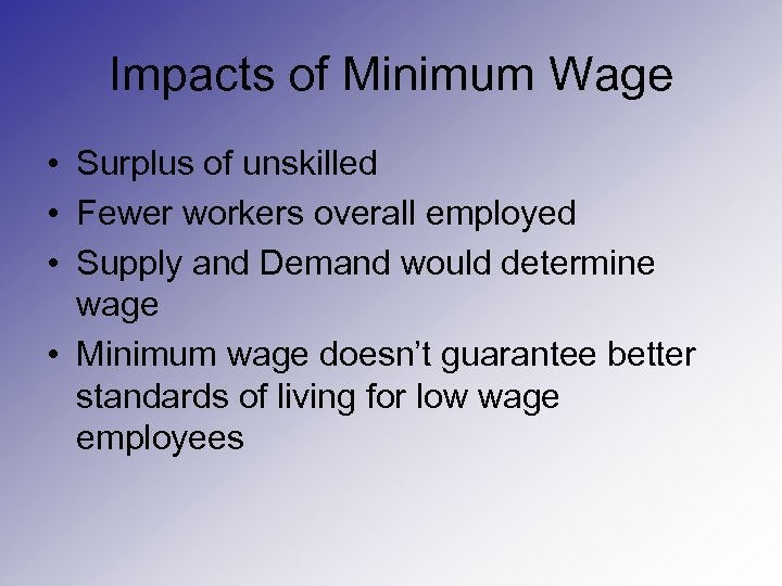 Impacts of Minimum Wage • Surplus of unskilled • Fewer workers overall employed •
