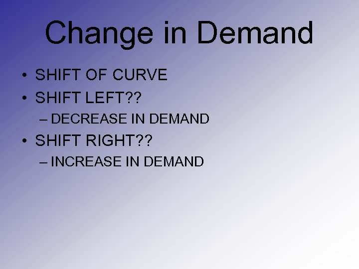Change in Demand • SHIFT OF CURVE • SHIFT LEFT? ? – DECREASE IN