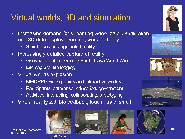 Virtual worlds, 3 D and simulation § Increasing demand for streaming video, data visualization