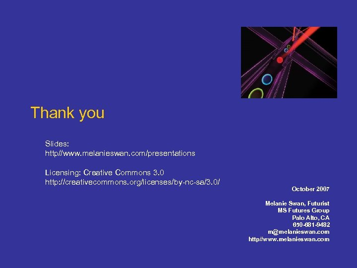 Thank you Slides: http//www. melanieswan. com/presentations Licensing: Creative Commons 3. 0 http: //creativecommons. org/licenses/by-nc-sa/3.