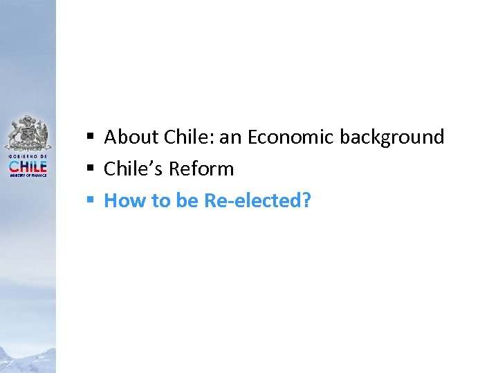 MINISTRY OF FINANCE § About Chile: an Economic background § Chile's Reform § How