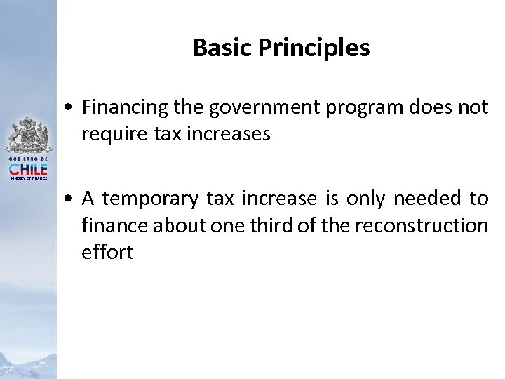 Basic Principles • Financing the government program does not require tax increases MINISTRY OF
