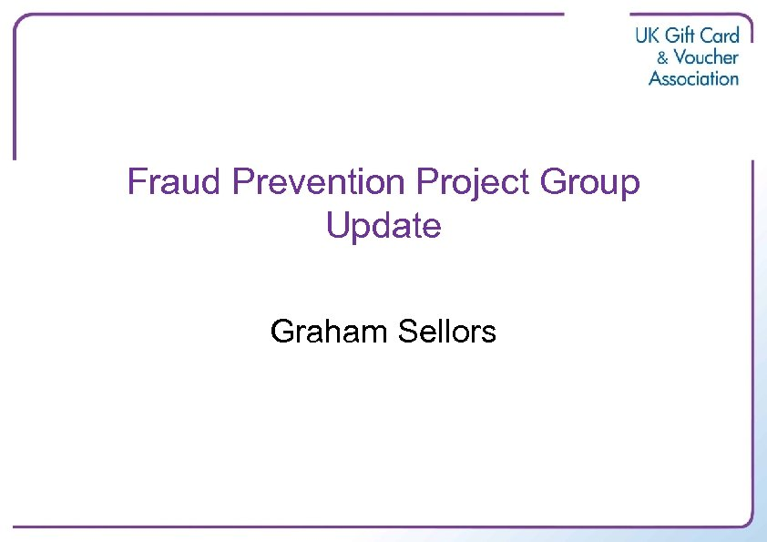 Fraud Prevention Project Group Update Graham Sellors