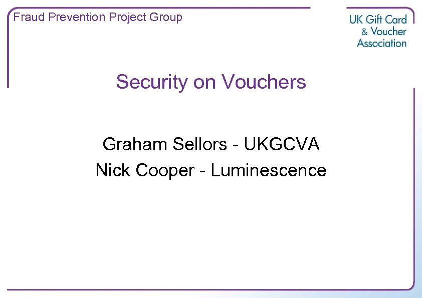 Fraud Prevention Project Group Security on Vouchers Graham Sellors - UKGCVA Nick Cooper -