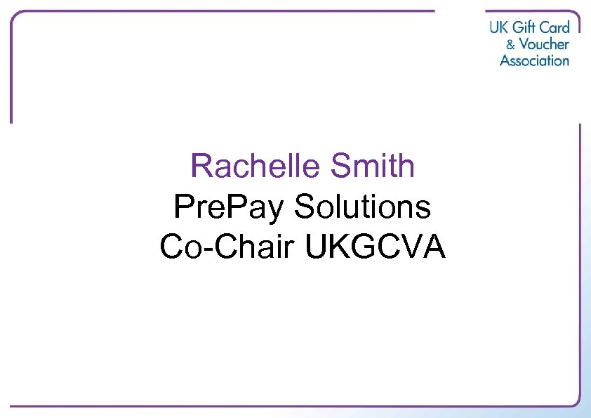 Rachelle Smith Pre. Pay Solutions Co-Chair UKGCVA
