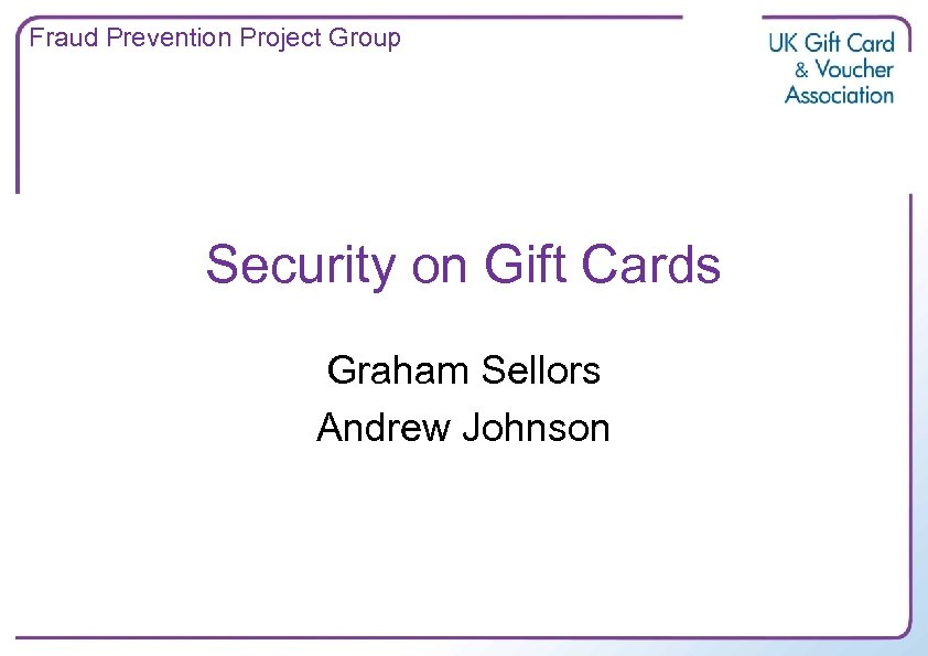 Fraud Prevention Project Group Security on Gift Cards Graham Sellors Andrew Johnson