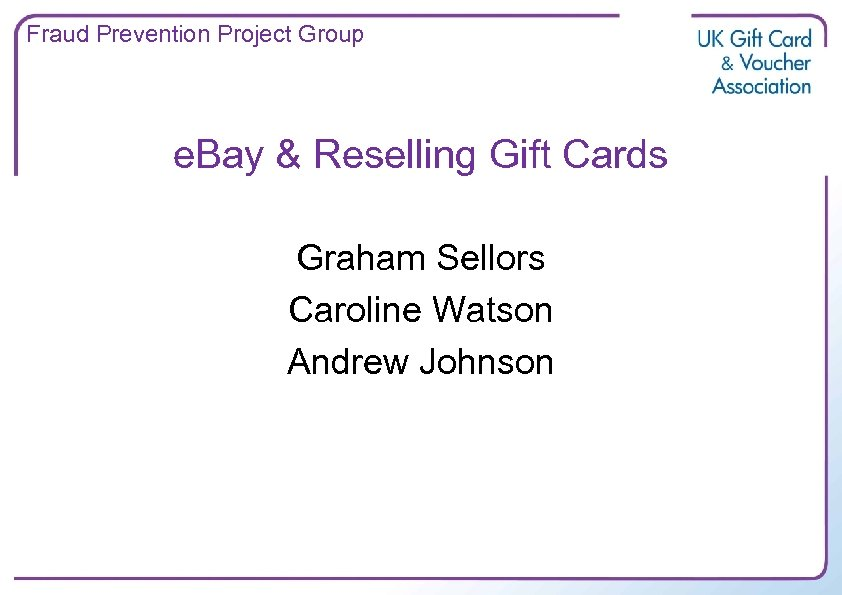 Fraud Prevention Project Group e. Bay & Reselling Gift Cards Graham Sellors Caroline Watson