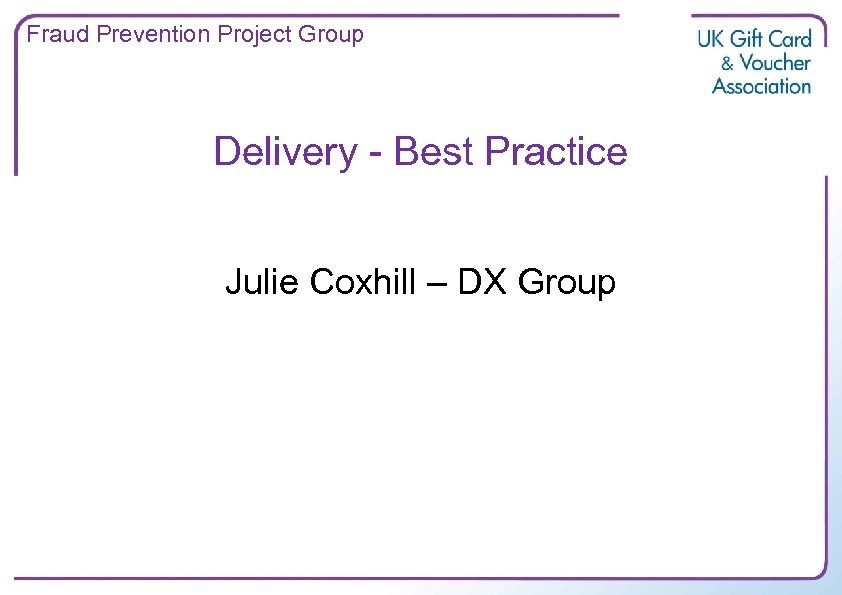 Fraud Prevention Project Group Delivery - Best Practice Julie Coxhill – DX Group