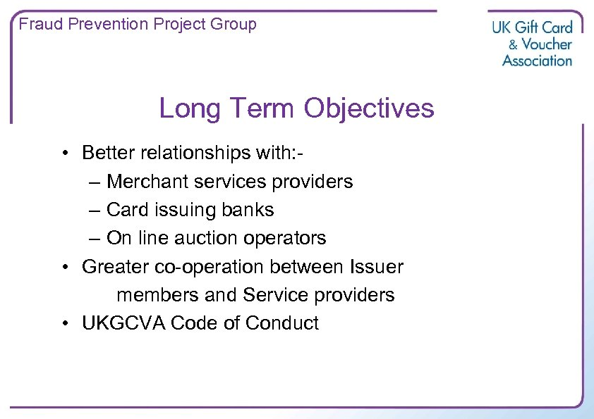 Fraud Prevention Project Group Long Term Objectives • Better relationships with: – Merchant services