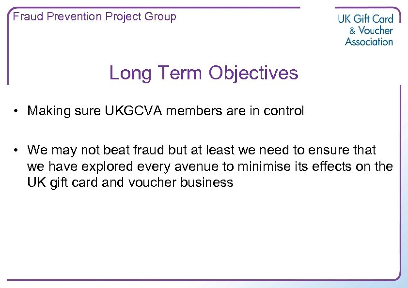 Fraud Prevention Project Group Long Term Objectives • Making sure UKGCVA members are in