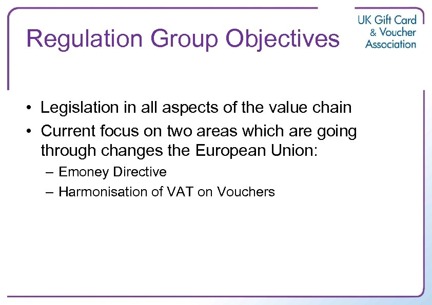 Regulation Group Objectives • Legislation in all aspects of the value chain • Current