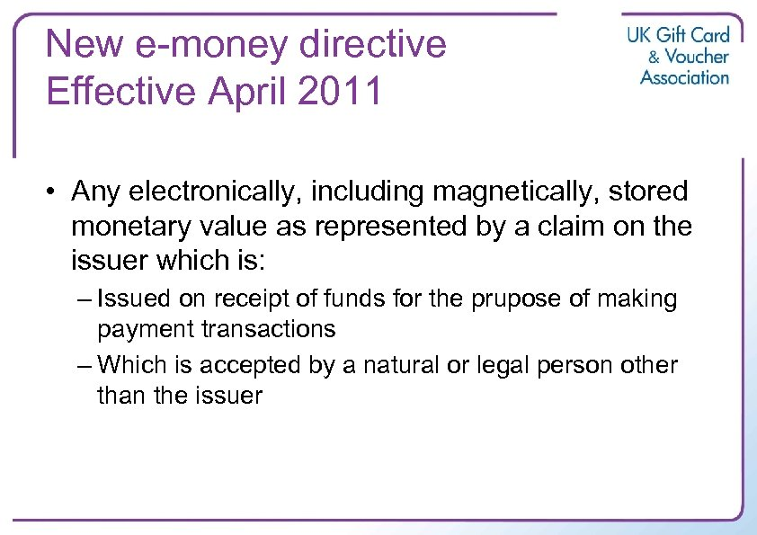 New e-money directive Effective April 2011 • Any electronically, including magnetically, stored monetary value