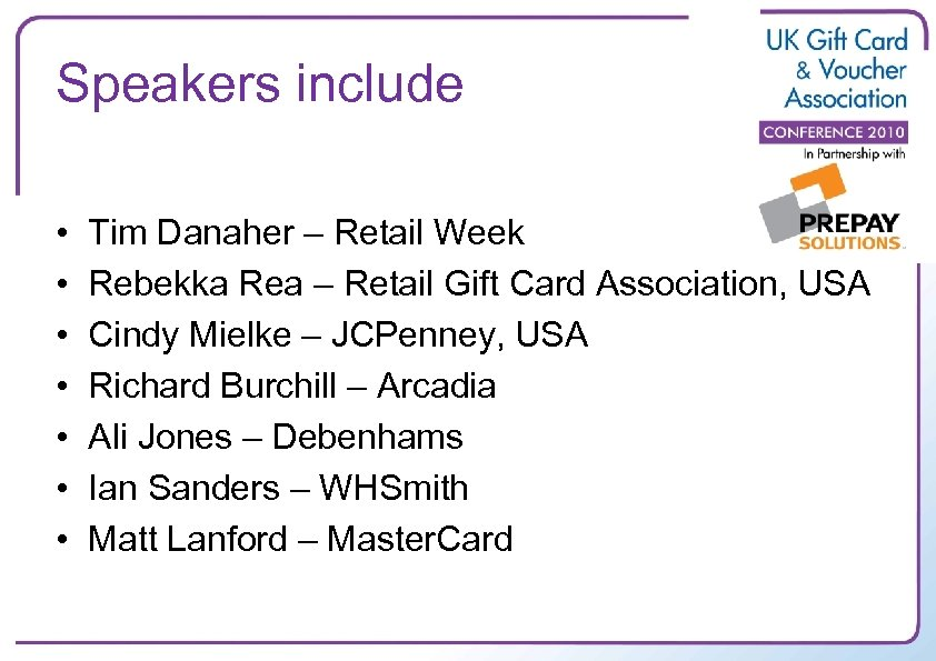 Speakers include • • Tim Danaher – Retail Week Rebekka Rea – Retail Gift
