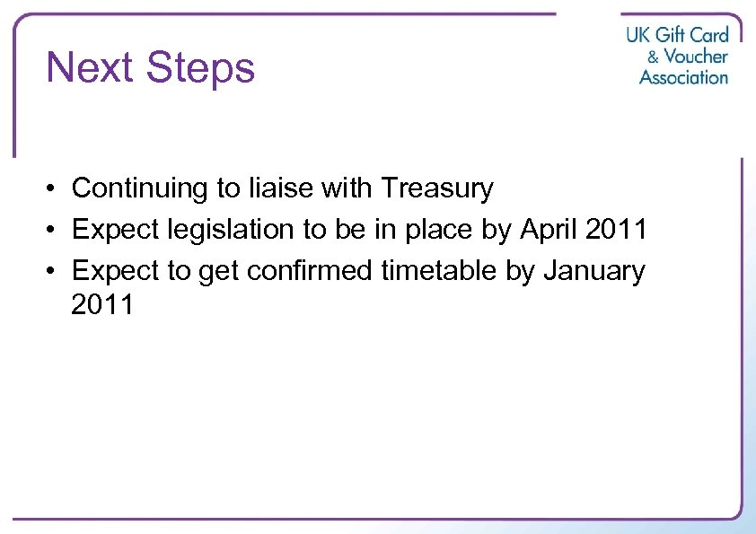 Next Steps • Continuing to liaise with Treasury • Expect legislation to be in