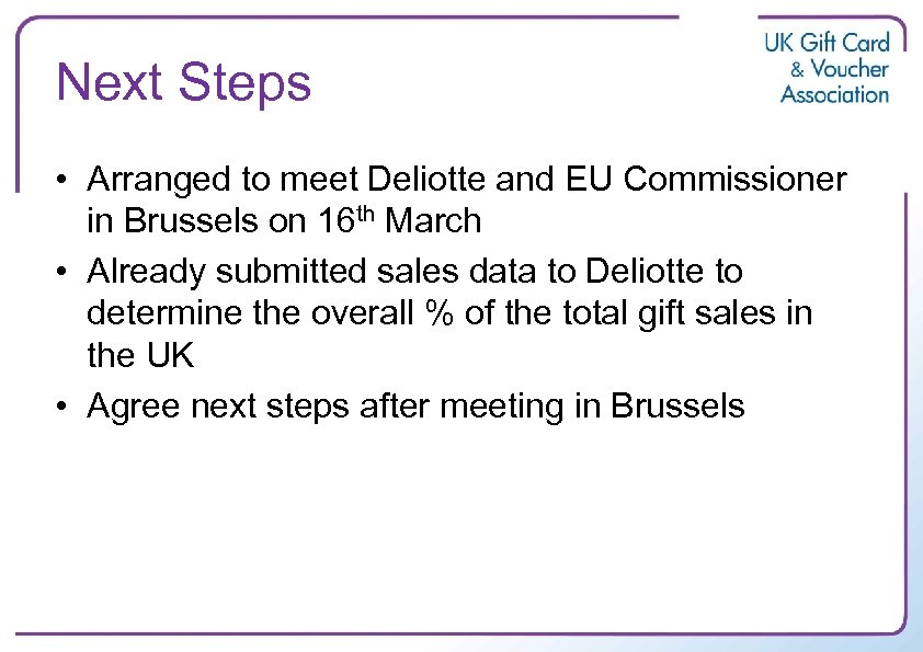 Next Steps • Arranged to meet Deliotte and EU Commissioner in Brussels on 16