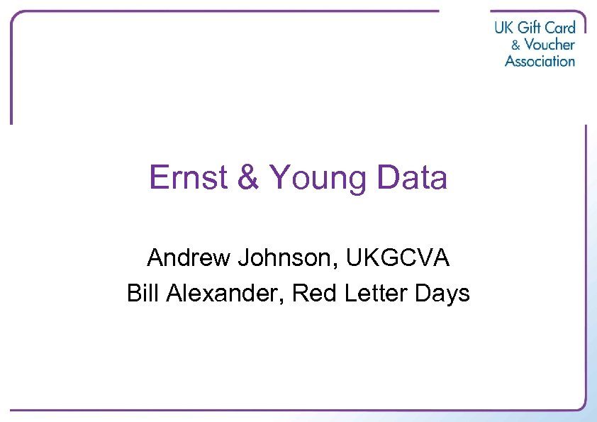Ernst & Young Data Andrew Johnson, UKGCVA Bill Alexander, Red Letter Days