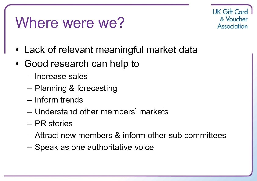 Where we? • Lack of relevant meaningful market data • Good research can help