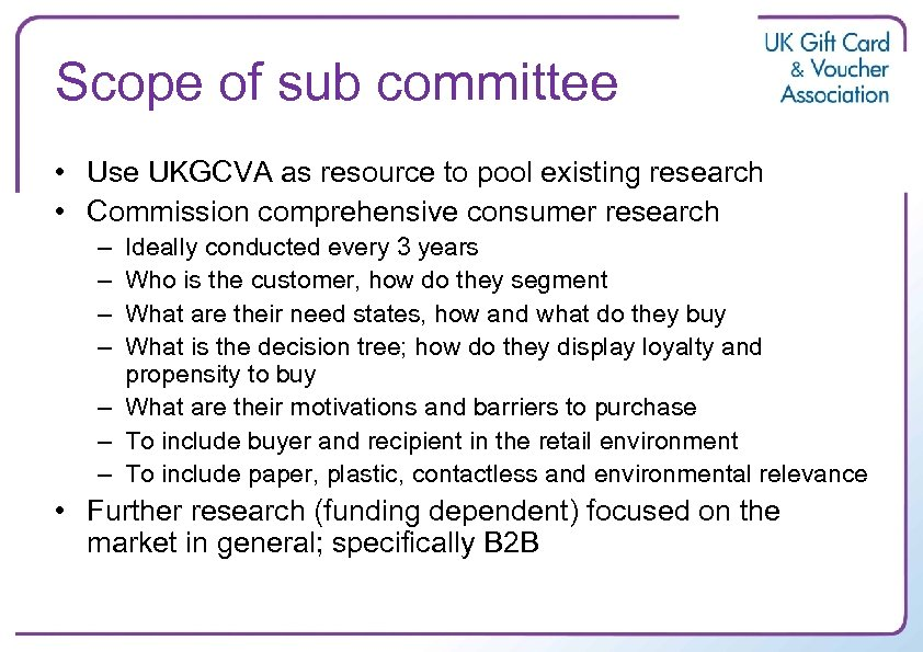 Scope of sub committee • Use UKGCVA as resource to pool existing research •