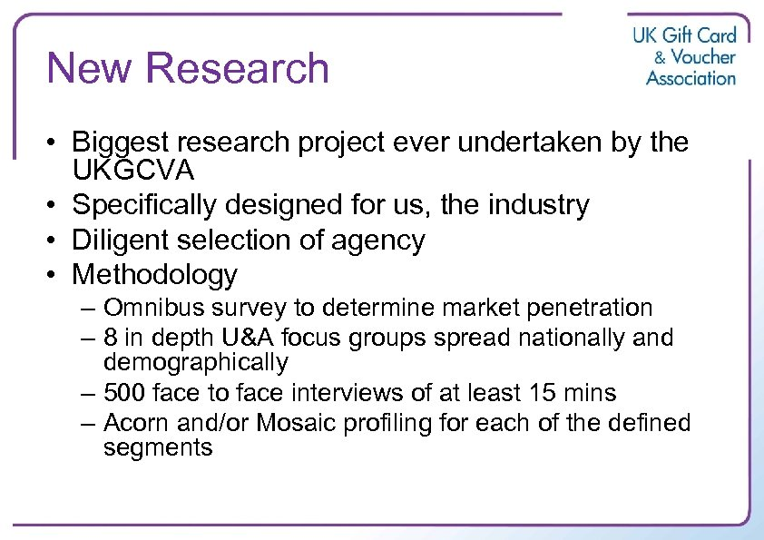 New Research • Biggest research project ever undertaken by the UKGCVA • Specifically designed